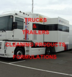 TRUCKS AND TRAILERS CLEANING PRODUCTS FORMULATIONS AND PRODUCTIONS