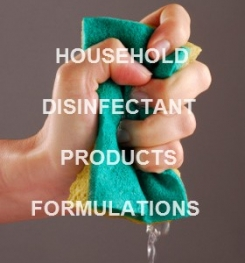 HOUSEHOLD DISINFECTANT PRODUCTS FORMULATION AND MANUFACTURING PROCESS